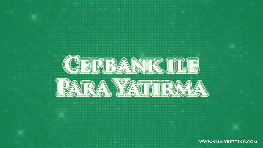 Cepbank ile Para Yatırma