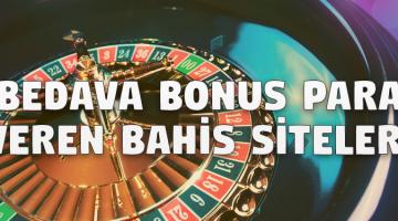 Bedava Bonus Para Veren Bahis Siteleri